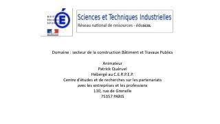 Domaine  : secteur de la construction  Bâtiment  et Travaux  Publics Animateur Patrick Quéruel