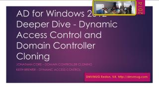 AD for Windows  2012 Deeper Dive - Dynamic Access  Control  and Domain  Controller  Cloning