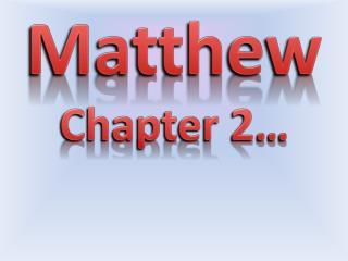 Matthew Chapter 2…