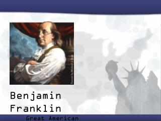 Benjamin Franklin Great American scientist, inventor, and writer