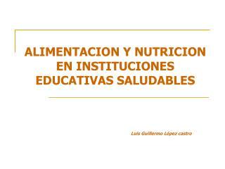 ALIMENTACION Y NUTRICION EN INSTITUCIONES EDUCATIVAS SALUDABLES