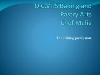 O.C.VT.S Baking and    Pastry Arts Chef Melia
