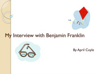 My Interview with Benjamin Franklin