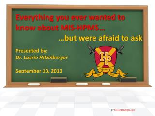 Everything you ever wanted to know about MIS-HPMS…                       …but were afraid to ask