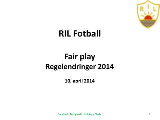 RIL  Fotball Fair play Regelendringer 2014 10. april 2014