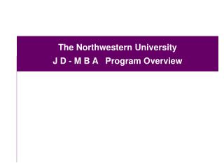The Northwestern University J D - M B A   Program Overview