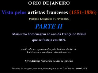 O RIO DE JANEIRO Visto pelos artistas franceses 1551-1886 Pintores, Lit grafos e Gravadores.