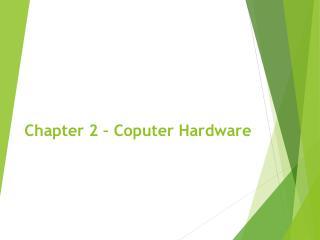 Chapter 2 �  Coputer  Hardware