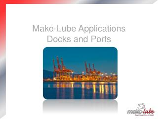 Mako-Lube Applications  Docks and Ports