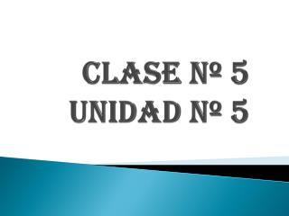 CLASE N� 5 Unidad N� 5