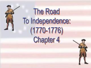 The Road To Independence: (1770-1776) Chapter 4