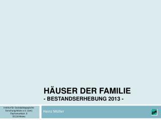Häuser der Familie - Bestandserhebung 2013 -