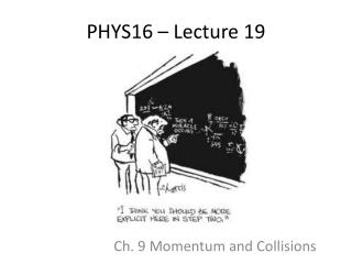 PHYS16 –  Lecture 19