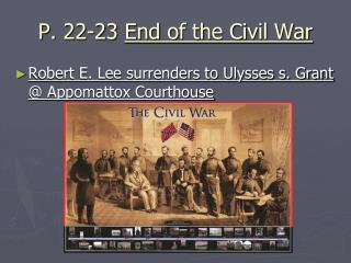 P.  22-23 End of the Civil War