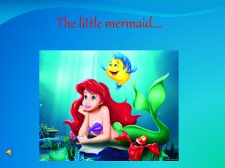 The little mermaid….