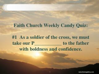 Faith Church Weekly Candy Quiz: #4  We must not be c______________ to the world to know His will