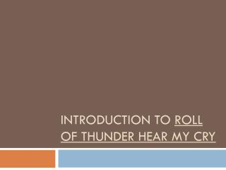 Introduction to  Roll of thunder hear my cry