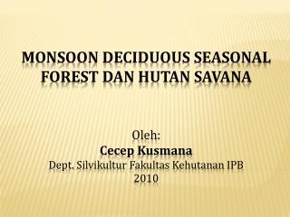 Oleh : Cecep Kusmana Dept.  Silvikultur Fakultas Kehutanan  IPB  2010