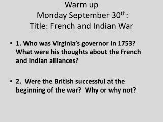 Warm up  Monday September 30 th : Title: French and Indian War
