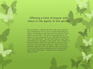 Offering a time of prayer with Jesus in His agony in the garden