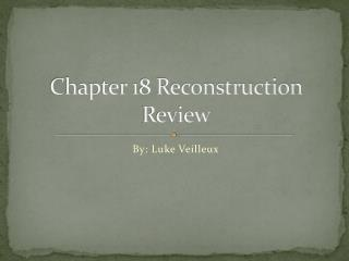 Chapter 18 Reconstruction Review