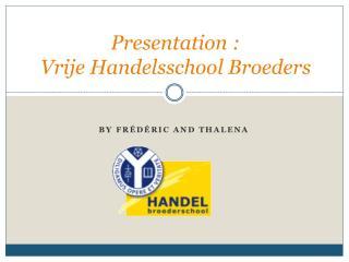 Presentation  : Vrije Handelsschool Broeders
