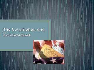 The Constitution and Compromises
