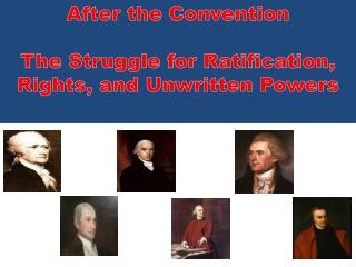 After the Convention The Struggle for Ratification, Rights, and Unwritten Powers
