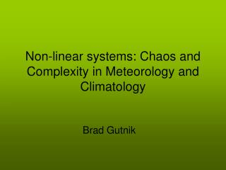 Non-linear systems: Chaos and Complexity in Meteorology and Climatology