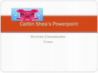 Caitlin  Shea's Powerpoint