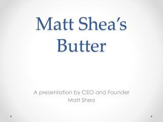 Matt Shea's Butter