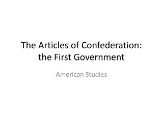 The Articles of Confederation: the First Government