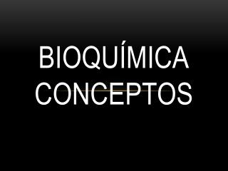 Bioquímica conceptos
