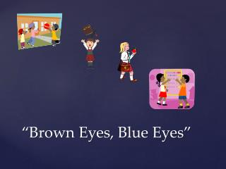 �Brown Eyes, Blue Eyes�