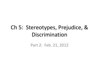 Ch 5:  Stereotypes, Prejudice, & Discrimination