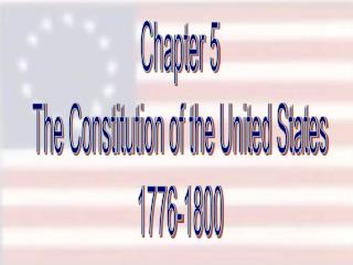 Chapter 5 The Constitution of the United States 1776-1800