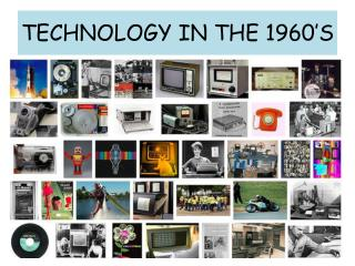 TECHNOLOGY IN THE 1960'S