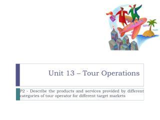 Unit 13 – Tour Operations