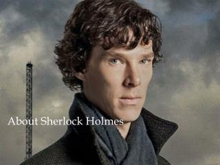 About Sherlock Holmes