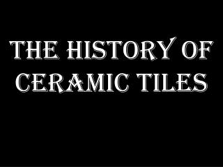 The History of Ceramic Tiles