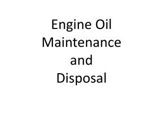 Engine  Oil  M aintenance  and  D isposal