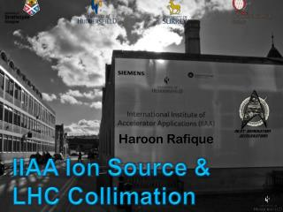IIAA Ion Source & LHC Collimation