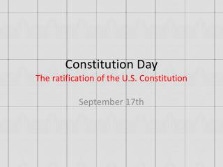 Constitution Day The ratification of the U.S. Constitution