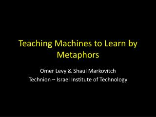 Teaching Machines to Learn by Metaphors