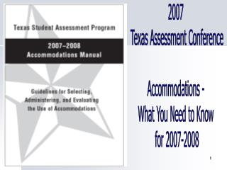 2007  Texas Assessment Conference Accommodations -  What You Need to Know  for 2007-2008