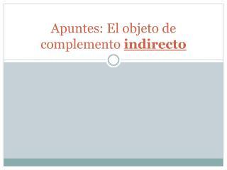 Apuntes: El objeto de complemento  indirecto