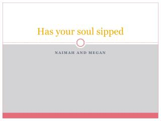 Has your soul sipped