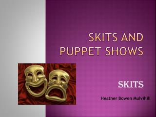 Skits and Puppet shows