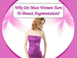 Why Do Most Women Turn To Breast Augmentation?