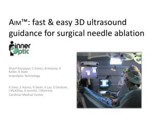 A im ™: fast & easy 3D  ultrasound guidance for surgical needle  ablation